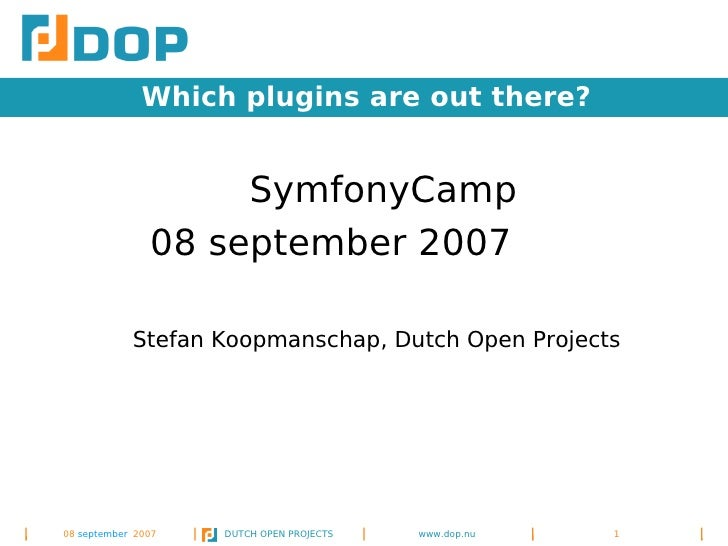 Which plugins are out there?                       SymfonyCamp                08 september 2007              Stefan Koopma...