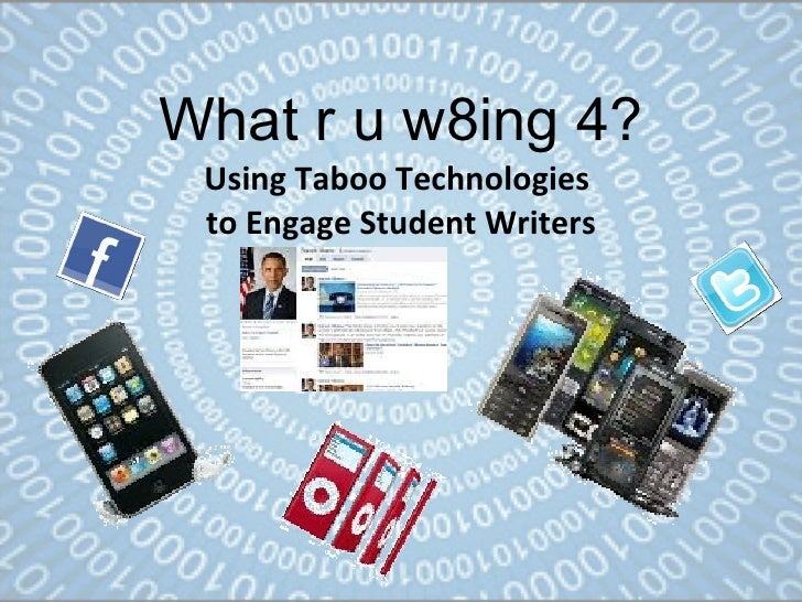 What r u w8ing 4? Using Taboo Technologies  to Engage Student Writers