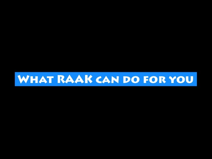What RAAK can do for you