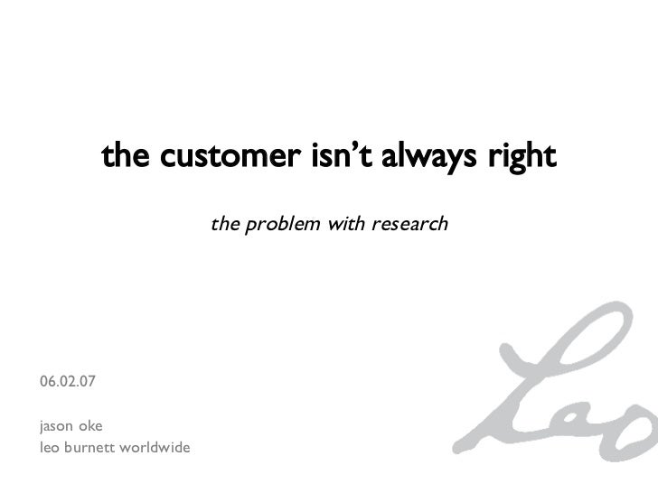 06.02.07 jason oke leo burnett worldwide the customer isn't always right the problem with research