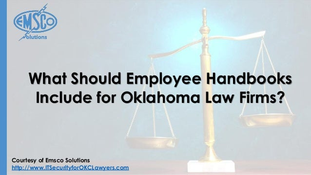 Courtesy of Emsco Solutions http://www.ITSecurityforOKCLawyers.com What Should Employee Handbooks Include for Oklahoma Law...
