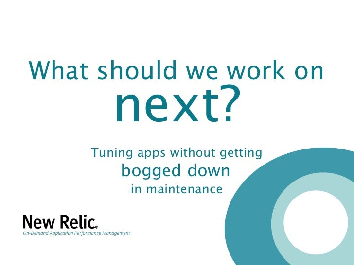 What should we work on        next?     Tuning apps without getting         bogged down           in maintenance