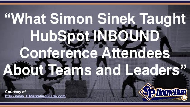 "SPHomeRun.com Courtesy of http://www. ITMarketingGuide.com ""What Simon Sinek Taught HubSpot INBOUND Conference Attendees A..."