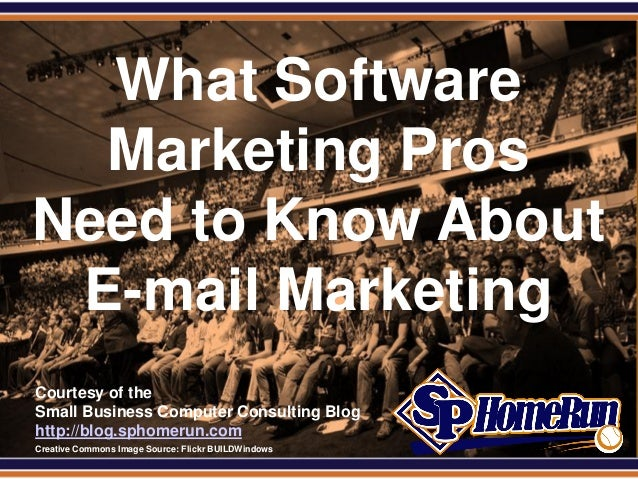 SPHomeRun.com   What Software   Marketing Pros Need to Know About  E-mail Marketing  Courtesy of the  Small Business Compu...
