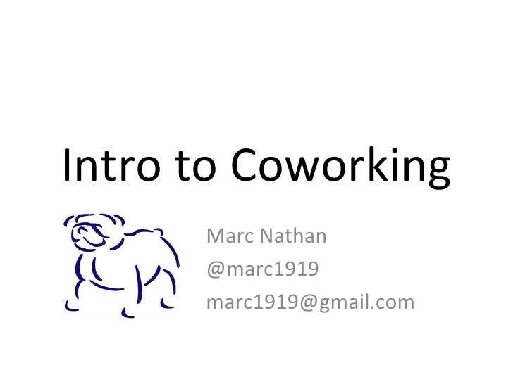 Intro to Coworking Marc Nathan @marc1919 [email_address]