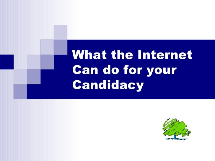 What the Internet Can do for your Candidacy