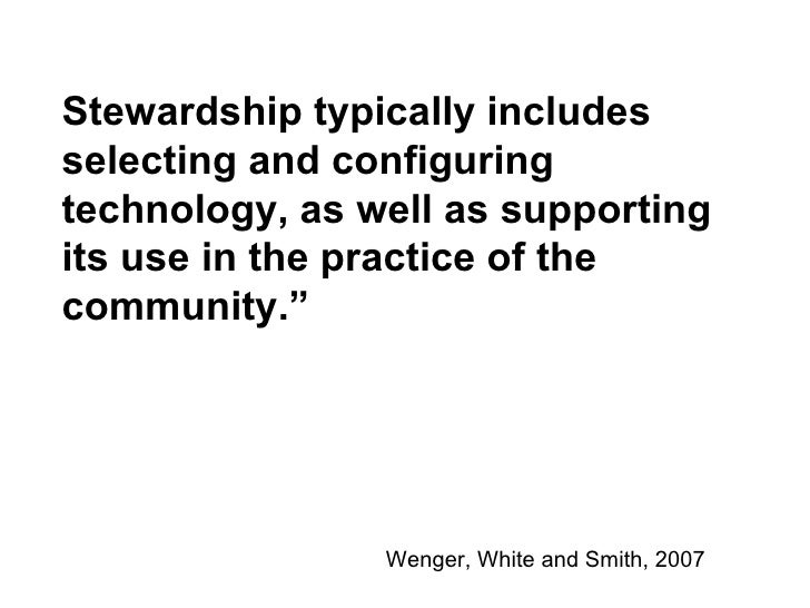 Stewardship typically includes selecting and configuring technology, as well as supporting its use in the practice of the ...