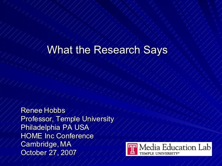 What the Research Says Renee Hobbs Professor, Temple University Philadelphia PA USA HOME Inc Conference Cambridge, MA  Oct...