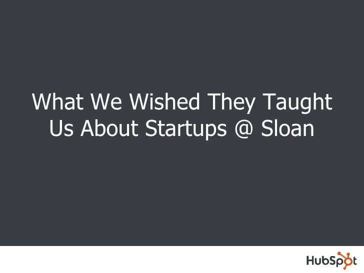 What We Wished They Taught Us About Startups @ Sloan