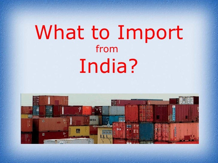 What to Import  from  India?