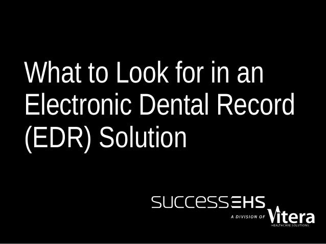 What to Look for in an Electronic Dental Record (EDR) Solution