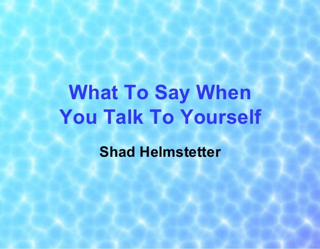 What To Say When You Talk To Yourself Shad Helmstetter
