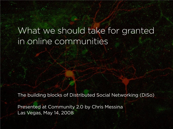 What we should take for granted in online communities     The building blocks of Distributed Social Networking (DiSo)  Pre...