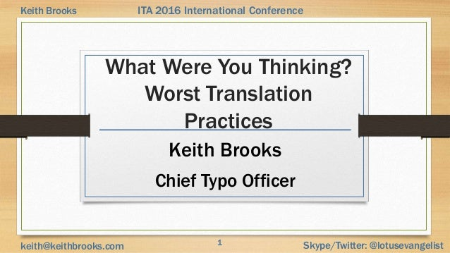 1 Skype/Twitter: @lotusevangelistkeith@keithbrooks.com ITA 2016 International ConferenceKeith Brooks What Were You Thinkin...