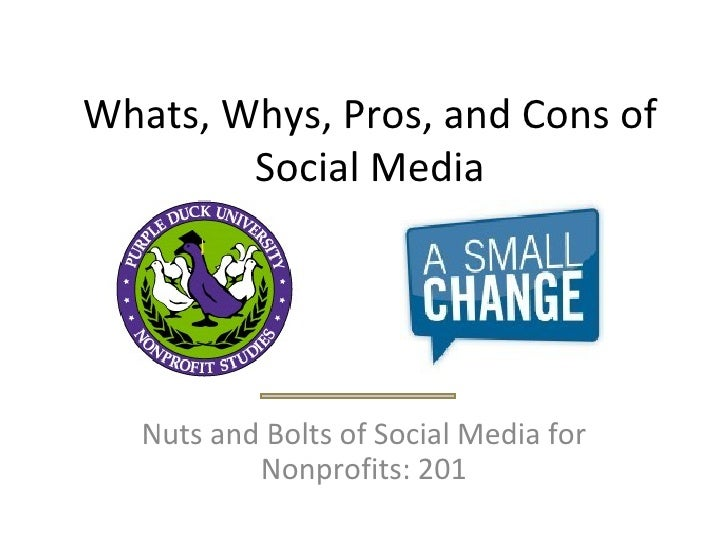 Whats, Whys, Pros, and Cons of Social Media Nuts and Bolts of Social Media for Nonprofits: 201