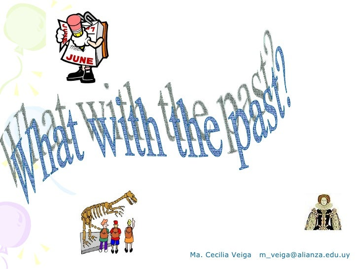 What with the past? Ma. Cecilia Veiga  [email_address]