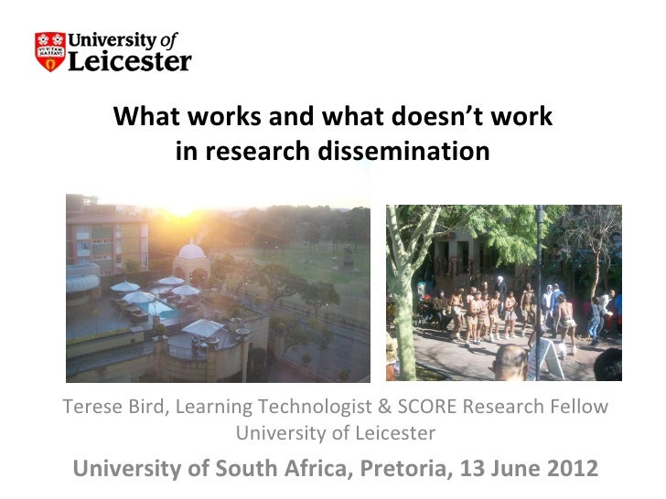 What works and what doesn't work        in research disseminationTerese Bird, Learning Technologist & SCORE Research Fello...