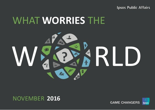 1World Worries | March 2016 | Version 1 | Public W RLD WORRIESWHAT THE ? NOVEMBER 2016