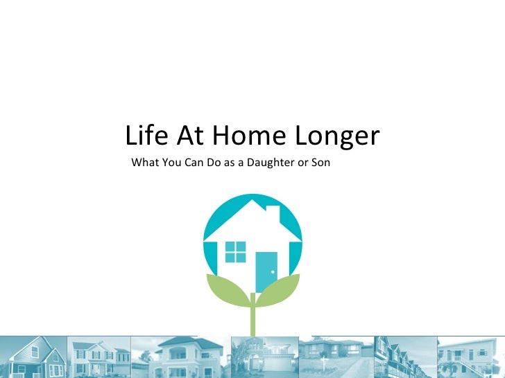 Life At Home Longer What You Can Do as a Daughter or Son