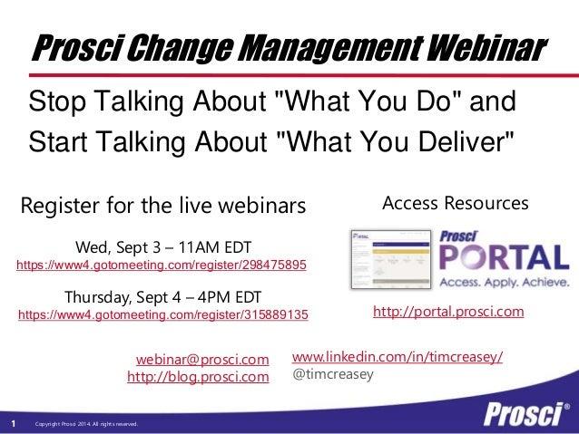 """Prosci Change Management Webinar  Stop Talking About """"What You Do"""" and  Start Talking About """"What You Deliver""""  webinar@pr..."""