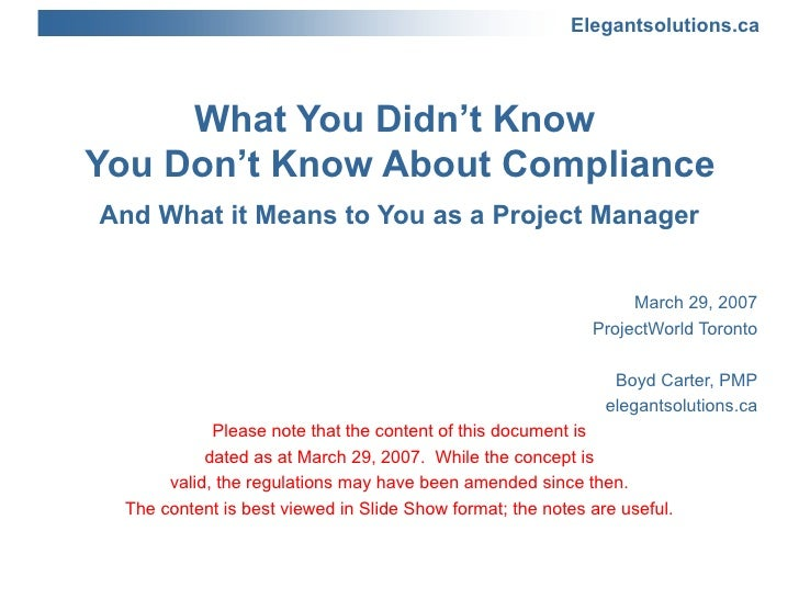 What You Didn't Know  You Don't Know About Compliance And What it Means to You as a Project Manager March 29, 2007 Project...