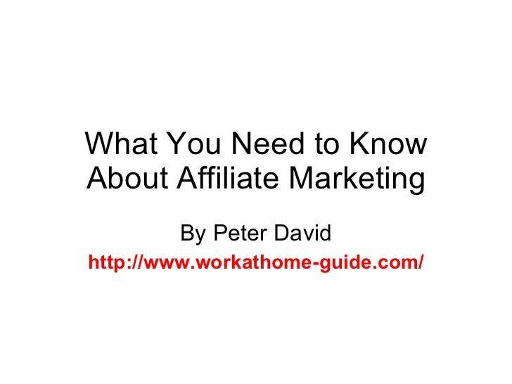 What You Need to Know About Affiliate Marketing By Peter David http://www.workathome-guide.com/