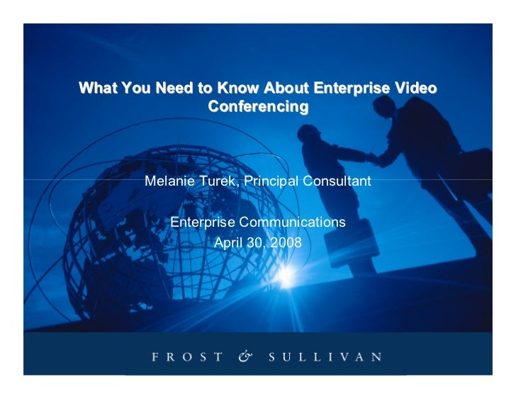 What You Need to Know About Enterprise Video                Conferencing            Melanie Turek, Principal Consultant   ...
