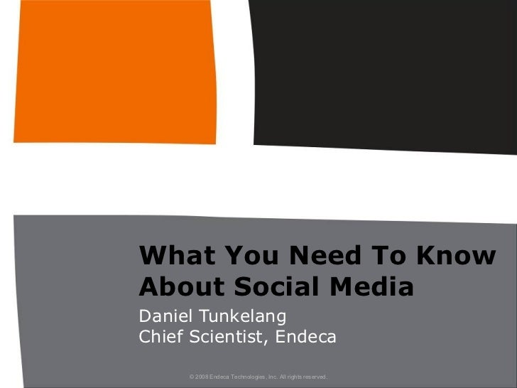 What You Need To Know About Social Media Daniel Tunkelang Chief Scientist, Endeca