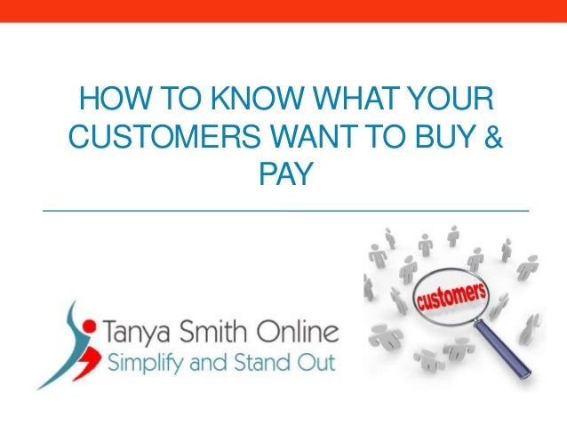 HOW TO KNOW WHAT YOURCUSTOMERS WANT TO BUY &         PAY