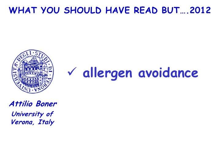 WHAT YOU SHOULD HAVE READ BUT….2012                 allergen avoidanceAttilio BonerUniversity ofVerona, Italy