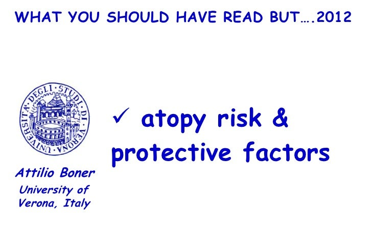 WHAT YOU SHOULD HAVE READ BUT….2012                 atopy risk &                protective factorsAttilio BonerUniversity...
