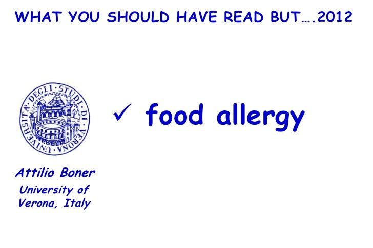 WHAT YOU SHOULD HAVE READ BUT….2012                 food allergyAttilio BonerUniversity ofVerona, Italy