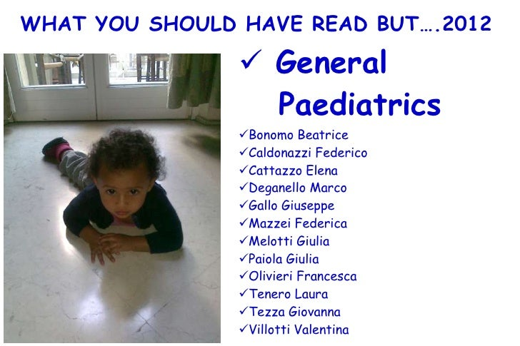 WHAT YOU SHOULD HAVE READ BUT….2012                 General                  Paediatrics                Bonomo Beatrice ...
