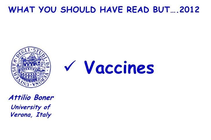 WHAT YOU SHOULD HAVE READ BUT….2012                 VaccinesAttilio BonerUniversity ofVerona, Italy