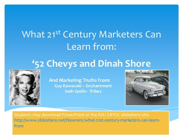 What 21st Century Marketers Can Learn from: '52 Chevys and Dinah Shore And Marketing Truths from: Guy Kawasaki – Enchantme...