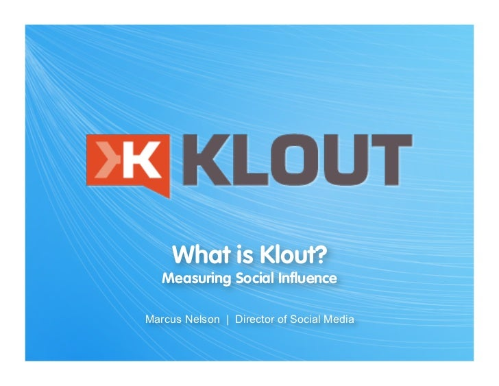 What is Klout?   Measuring Social InfluenceMarcus Nelson | Director of Social Media