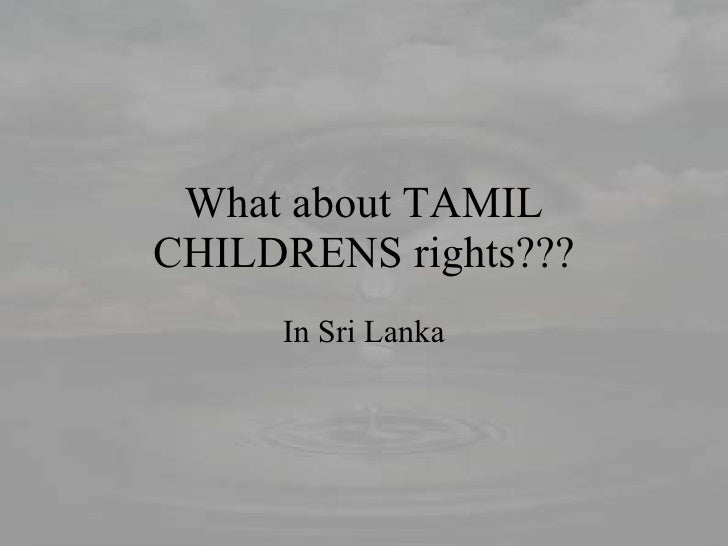 What about TAMIL CHILDRENS rights??? In Sri Lanka