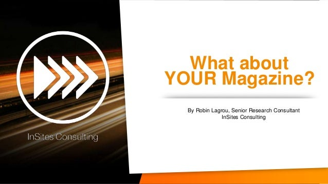 What aboutYOUR Magazine?  By Robin Lagrou, Senior Research Consultant               InSites Consulting