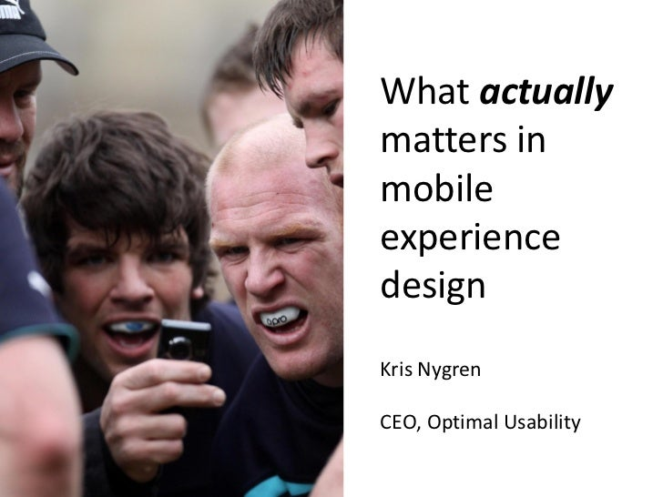 What actuallymatters inmobileexperiencedesignKris NygrenCEO, Optimal Usability