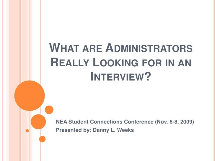 What are Administrators Really Looking for in an Interview?<br />NEA Student Connections Conference (Nov. 6-8, 2009)<br />...
