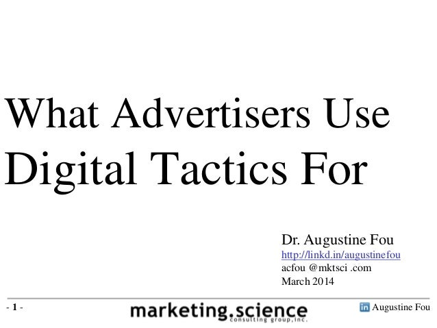 Augustine Fou- 1 - What Advertisers Use Digital Tactics For Dr. Augustine Fou http://linkd.in/augustinefou acfou @mktsci ....