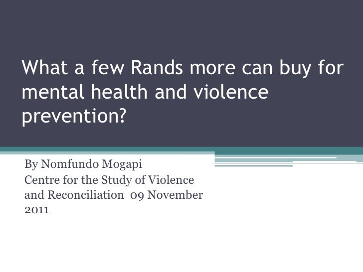What a few Rands more can buy formental health and violenceprevention?By Nomfundo MogapiCentre for the Study of Violencean...