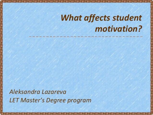 What affects student                        motivation?Aleksandra LazarevaLET Master's Degree program