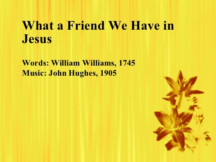 What A Friend We Have In Jesus Words William Williams 1745 Music John