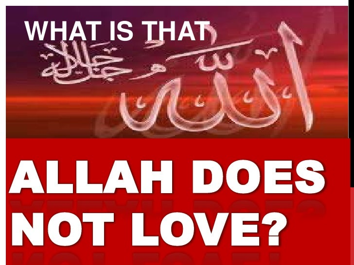 WHAT IS THATALLAH DOESNOT LOVE?