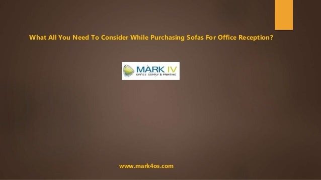 www.mark4os.com What All You Need To Consider While Purchasing Sofas For Office Reception?