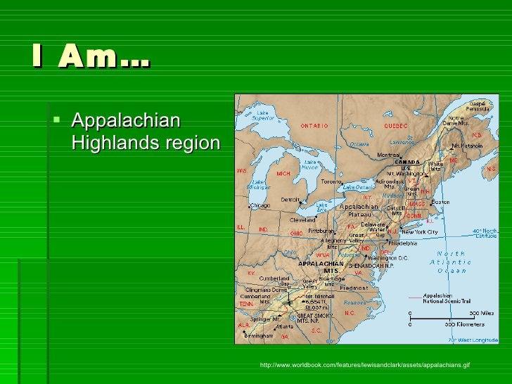 I Am… <ul><li>Appalachian Highlands region </li></ul>http://www.worldbook.com/features/lewisandclark/assets/appalachians.gif