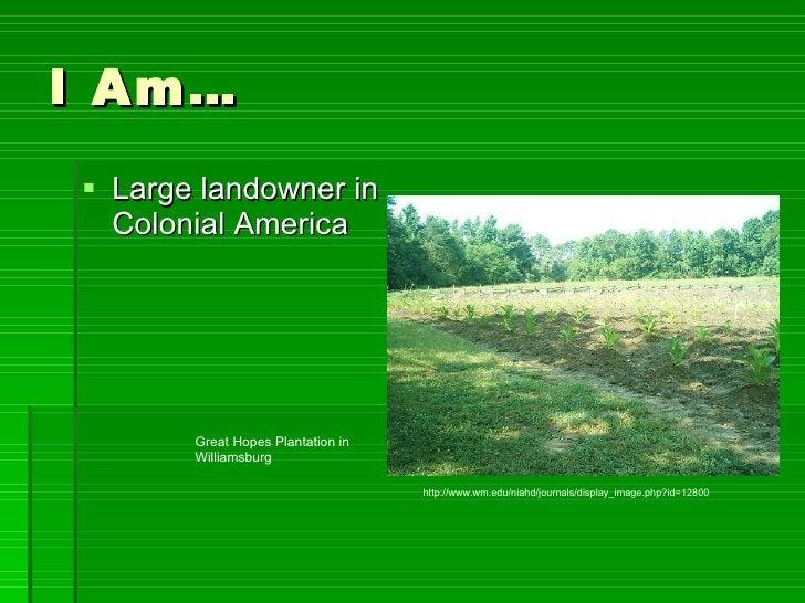 I Am… <ul><li>Large landowner in Colonial America </li></ul>http://www.wm.edu/niahd/journals/display_image.php?id=12800 Gr...
