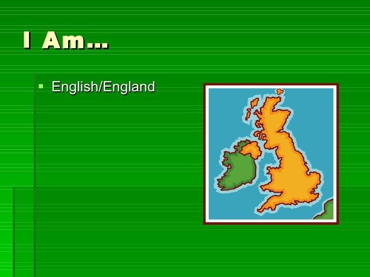 I Am… <ul><li>English/England </li></ul>