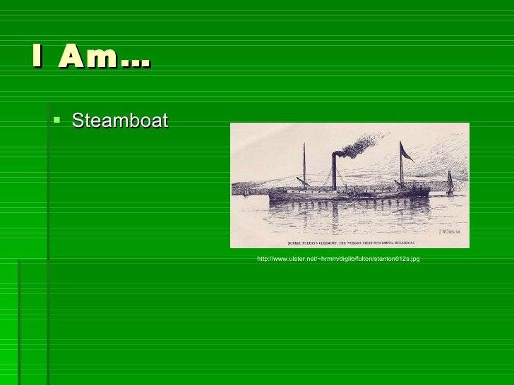 I Am… <ul><li>Steamboat </li></ul>http://www.ulster.net/~hrmm/diglib/fulton/stanton012s.jpg